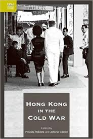Hong Kong in the Cold War: Roberts, Priscilla, Carroll, John M.:  9789888208005: Amazon.com: Books
