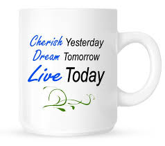 inspirational quote coffee mug cherish yesterday dream tomorrow