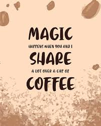 magic happens over coffee poster coffee quotes coffee poster