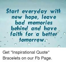 start everyday new hope leave bad memories behind and have