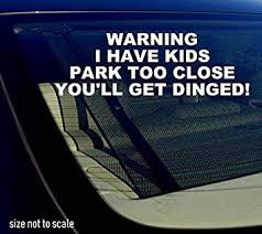 Amazon Com Owntheavenue Warning I Have Kids Park Too Close Sticker Decal Funny 5 Automotive