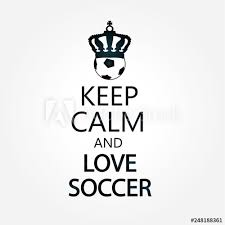 keep calm and love soccer this