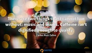 There are two things that I cannot live without: music and books ...