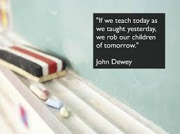 dewey quotes education for tomorrow quotesgram