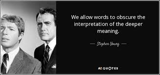 stephen young quote we allow words to obscure the interpretation