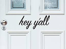 Amazon Com Story Of Home Llc Hey Y All Door Decal Hey Y All Decal Hello Door Decal Hello Decal For Front Door Hello Vinyl Door Decal Front Door Decal Home Kitchen
