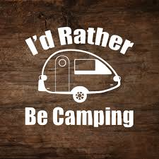 I D Rather Be Camping T B Teardrop Trailer Window Decal Teardropshop Com