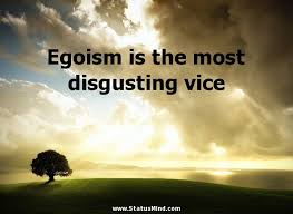 proverbs egoism is the most disgusting vice william thackeray