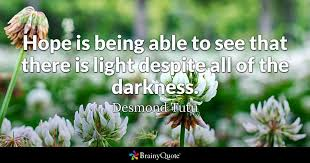 Desmond Tutu - Hope is being able to see that there is...