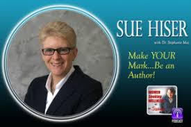 101 Sue Hiser | Make YOUR Mark...Be an Author! | Dr. Stephanie Maj