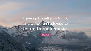 """mike white quote """"i grew up in a religious family and we weren t"""