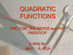 Quadratic Functions The Cow The Fence And The Paddock A Story By Max A Rea Max A Rea Ppt Download