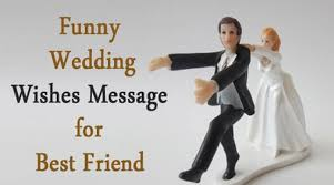 unique funny wedding wishes message for best friend witty