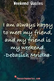 weekend quotes and sayings images the saying quotes