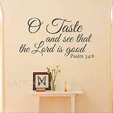 Amazon Com Battoo O Taste And See That The Lord Is Good Vinyl Lettering Wall Decal Quote Bible Verse Scripture Psalm 34 8 Dark Brown 30 Wx16 5 H Furniture Decor