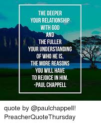 the deeper your relationship god and the fuller your