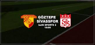 Göztepe Sivasspor maçı canlı izle | bein sports 2 şifresiz yayın ...