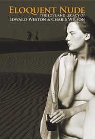 Eloquent Nude: The Love and Legacy of Edward Weston & Charis ...