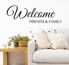 Welcome Friends And Family Wall Decal Welcome Phrase Sticker Etsy