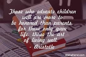 aristotle quote those who educate children well are more to be