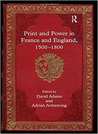 Print and Power in France and England, 1500-1800: Armstrong, Adrian, Adams,  David: 9780754655916: Amazon.com: Books