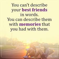 you can t describe your best friends in words you c unknown quotes