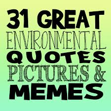 great environmental quotes pictures and memes shout slogans