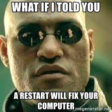 what if I told you a restart will fix your computer - What If I ...