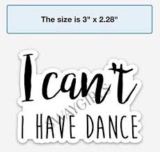 Amazon Com Dance Sticker For A Hydro Flask Water Bottle Laptop Waterproof Vinyl Decals Dancing Or Dancer Sticker I Can T I Have Dance Handmade