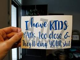 I Have Kids Park Too Close They Ll Ding Your Shit Etsy Children Park Funny Car Decals Kids
