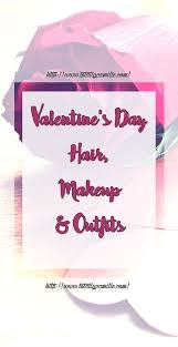 valentine s day makeup hair outfit