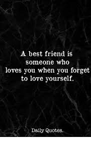 a best friend is someone who loves you when you forget to love
