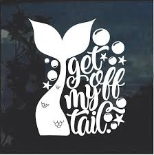 Get Off My Tail Mermaid Window Decal Sticker Cricut Projects Vinyl Car Decals Stickers Vinyl Car Stickers