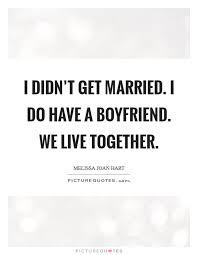 i didn t get married i do have a boyfriend we live together