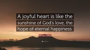 "mother teresa quote ""a joyful heart is like the sunshine of god s"