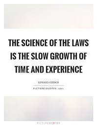 the science of the laws is the slow growth of time and experience