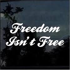 Freedom Isn T Free Window Decal Sticker Custom Sticker Shop