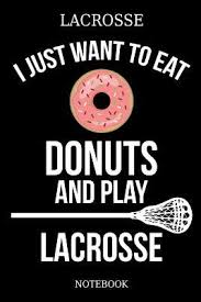 eat donuts and play lacrosse notebook