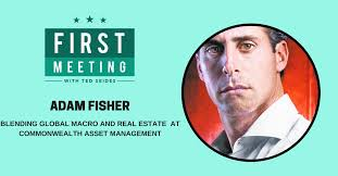 Adam Fisher – Blending Global Macro and Real Estate at Commonwealth Asset  Management (FM.21) - Ted Seides