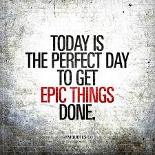 today is the perfect day to get epic things done motivational quote