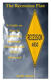 Amazon.com: THE RECESSION PLAN: A Guide on How to Survive an Economic  Downturn and Thrive Afterward eBook: Stefan, Kelly: Kindle Store
