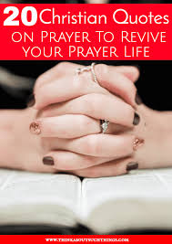 christian quotes on prayer to revive your prayer life think