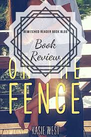 On The Fence By Kasie West Bewitched Reader