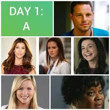 Day 1: A is Alex Karev, Addison Montgomery, April Kepner, Amelia Shepherd,  Arizona Robbins, and Adele webber!   Arizona robbins, Addison montgomery,  April kepner