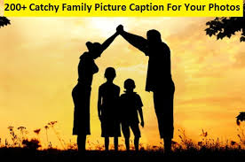 catchy family picture caption for your photos the quotes master