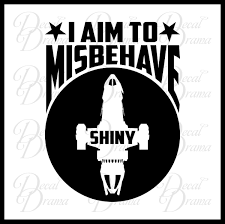 I Aim To Misbehave Firefly Inspired Vinyl Car Laptop Decal Decal Drama