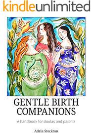 Gentle Birth Companions: a handbook for doulas and parents - Kindle edition  by stockton, adela, watson, geraldine, rye, vida. Health, Fitness & Dieting  Kindle eBooks @ Amazon.com.