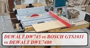 Dewalt Dw745 Vs Bosch Gts1031 Vs Dewalt Dwe7480 Comparison And Review