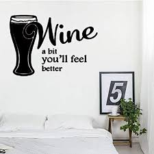 Amazon Com Vinyl Wall Statement Family Diy Decor Art Stickers Home Decor Wall Art Wine A Bit You Ll Feel Better Dinning Kitchen Art Club Bar Restaurant Home Kitchen