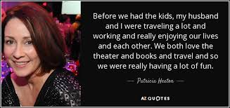 patricia heaton quote before we had the kids my husband and i